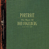 Portrait: The Music Of Dan Fogelberg by Dan Fogelberg