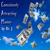 Play & Download Consciously Attracting Money by dr j | Napster
