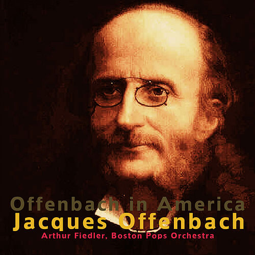 Offenbach: Offenbach in America by Arthur Fiedler