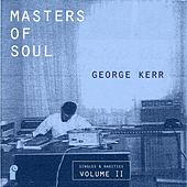 Masters of Soul: George Kerr - Singles & Rarities, Vol. 2 by Various Artists