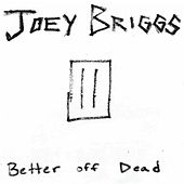 Play & Download Better off Dead by Joey Briggs | Napster
