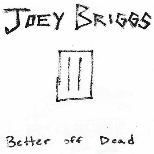 Better off Dead by Joey Briggs