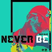 Play & Download Never Be by Ricky Blaze | Napster
