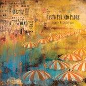 Canto Per Mio Padre by Anthony Molinaro