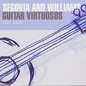 Play & Download Segovia And Williams: Guitar Virtuosos Play Bach by Various Artists | Napster