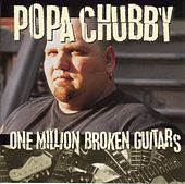 One Million Broken Guitars by Popa Chubby