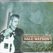 Play & Download Every Song I Write Is for You by Dale Watson | Napster