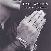Play & Download Help Your Lord by Dale Watson | Napster