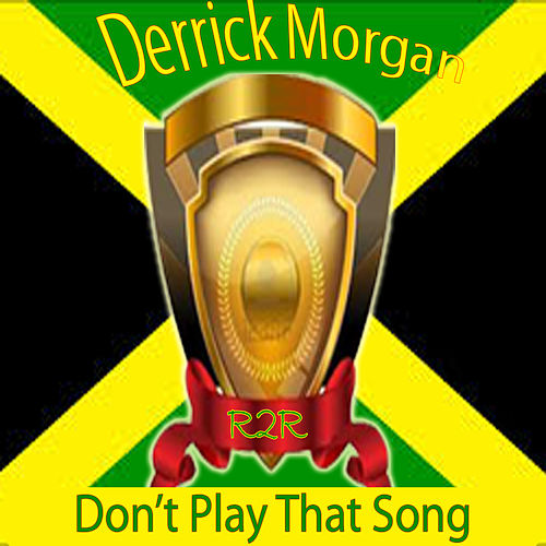 Play & Download Don't Play That Song by Derrick Morgan | Napster