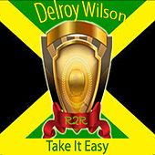 Play & Download Take It Easy by Delroy Wilson | Napster