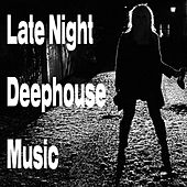Play & Download Late Night Deephouse Music by Various Artists | Napster