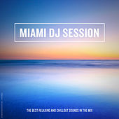 Miami DJ Session (The Best Relaxing and Chillout Sounds in the Mix) by Various Artists