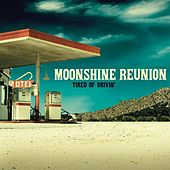 Play & Download Tired of Drivin' by Moonshine Reunion | Napster