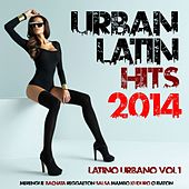 Urban Latin Hits 2014 - Latino Urbano, Vol. 1 by Various Artists