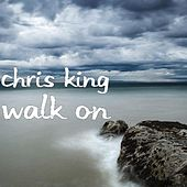 Play & Download Walk On by Chris King | Napster