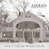 Live at the Big White House by Adoleo