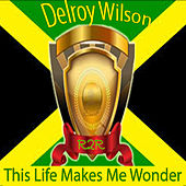 Play & Download This Life Makes Me Wonder by Delroy Wilson | Napster
