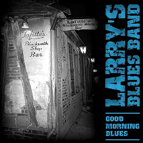 Play & Download Good Morning Blues by Larry's Blues Band | Napster