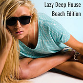 Play & Download Lazy Deep House Beach Edition by Various Artists | Napster