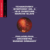 Play & Download Tchaikovsky: Symphony No. 4, 1812 Overture & Marche Slave by Eugene Ormandy | Napster