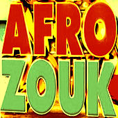 Play & Download Afro-Zouk Vol. 1 by Various Artists | Napster