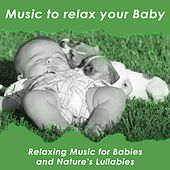 Play & Download Music to Relax Your Baby (Relaxing Music for Babies and Nature's Lullabies) by Various Artists | Napster