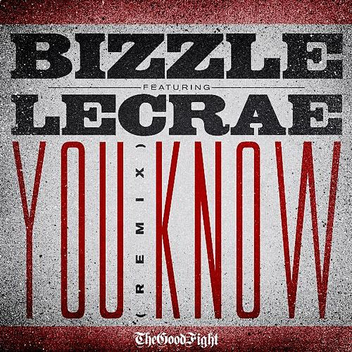 Play & Download You Know (Remix) [feat. Lecrae] by Bizzle | Napster