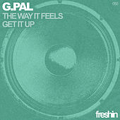 The Way It Feels / Get It Up by G-Pal
