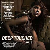 Play & Download Deep Touched, Vol. 6 - Electronic & Smooth Deep House Tunes by Various Artists | Napster