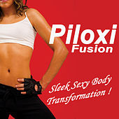 Play & Download Piloxi Fusion (Sleek Sexy Body Transformation!) by Various Artists | Napster