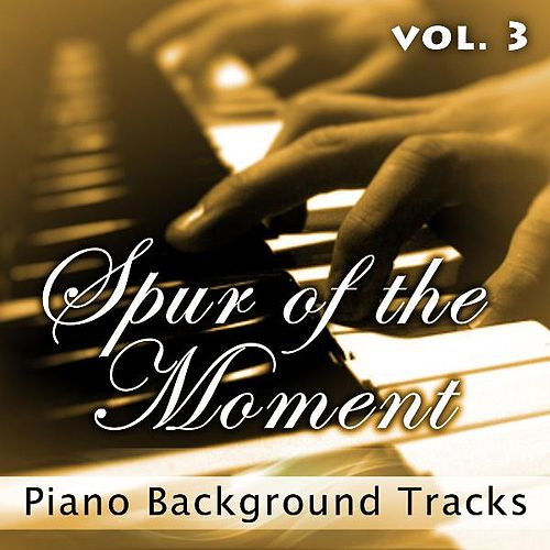 Play & Download Spur of the Moment Vol. 3 (Piano Background Tracks) by Fruition Music Inc. | Napster