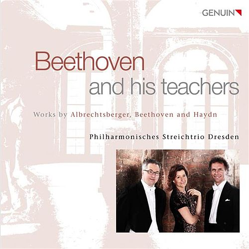 Beethoven and His Teachers by Dresden Philharmonic String Trio
