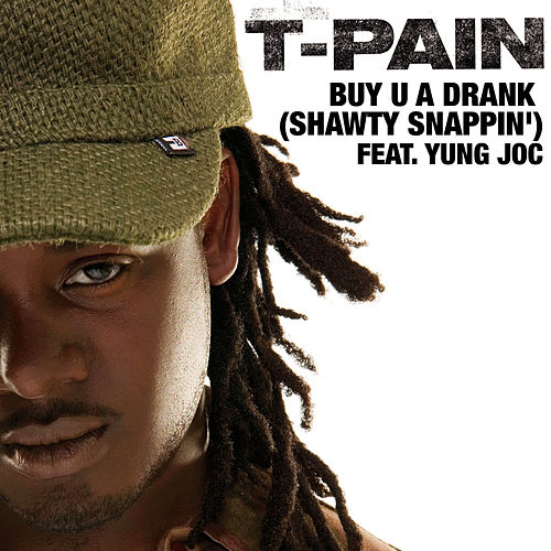 Play & Download Buy U A Drank (Shawty Snappin') by T-Pain | Napster
