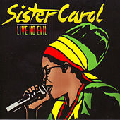 Play & Download Live No Evil by Sister Carol | Napster