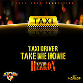 Taxi Driver Take Me Home - Single by Hezron