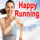 Happy Running (The Best Jogging, Running & Sprint Playlist for Every Kind of Runner!) by Various Artists