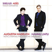 Play & Download Sibelius, Adès: Violin Concertos by Augustin Hadelich | Napster