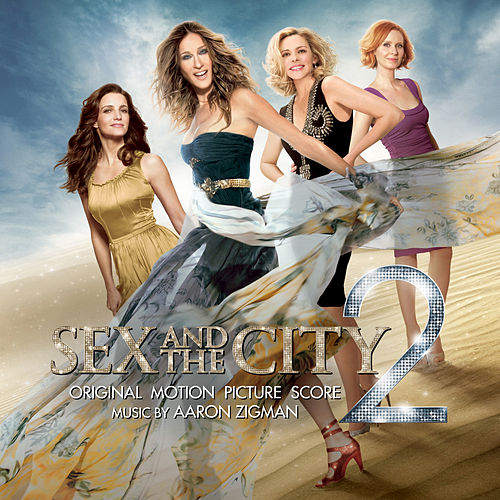 Play & Download Sex and the City 2: Original Motion Picture Score by Aaron Zigman | Napster