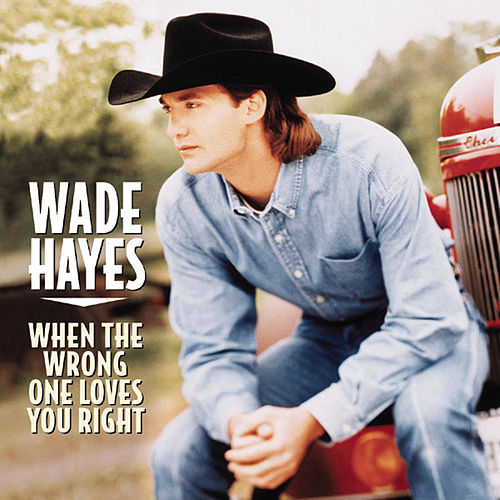 Play & Download When The Wrong One Loves You Right by Wade Hayes | Napster