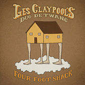 Play & Download Four Foot Shack by Les Claypool | Napster