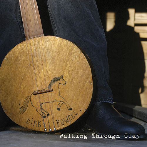 Play & Download Walking Through Clay by Dirk Powell | Napster