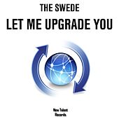 Play & Download Let Me Upgrade You by The Swede | Napster