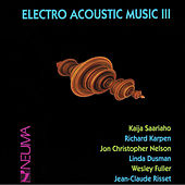 Play & Download Electro Acoustic Music, Vol. III by Various Artists | Napster