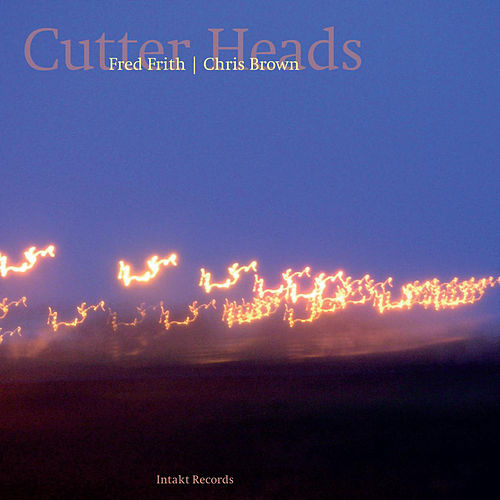 Play & Download Cutter Heads by Fred Frith | Napster