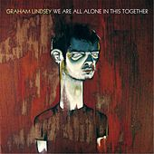 We Are All Alone in This Together by Graham Lindsey