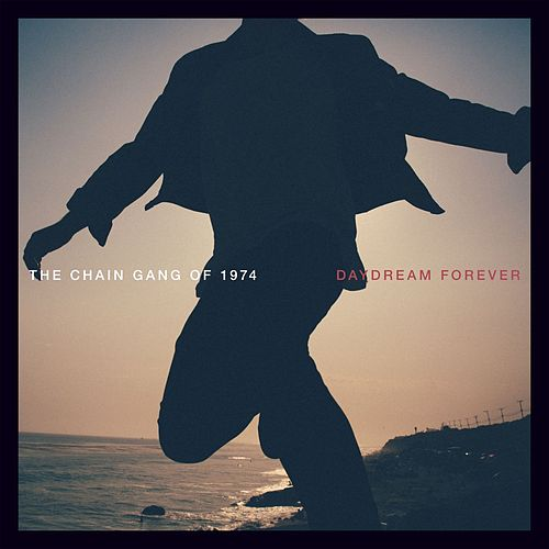 Play & Download Daydream Forever by The Chain Gang Of 1974 | Napster