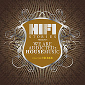 We Are Addicted 2 House Music - Chapter Three by Various Artists