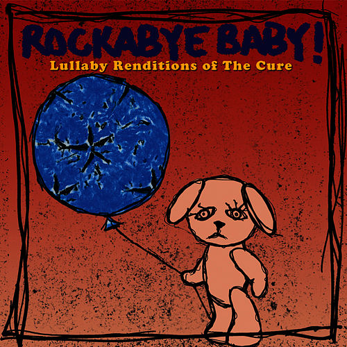 Rockabye Baby! Lullaby Renditions Of The Cure by Rockabye Baby!