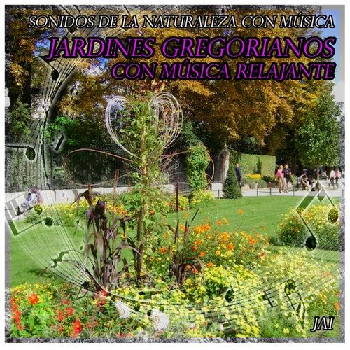 Play & Download Sonidos de la Naturaleza Con Música: Jardines Gregorianos Con Música Relajante by Jai | Napster