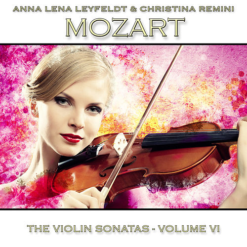 Mozart: The Violin Sonatas, Vol. 6 by Anna Lena Leyfeldt